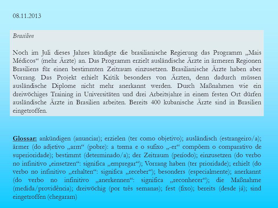 08.11.2013 Brasilien Noch im Juli dieses Jahres kündigte die brasilianische Regierung das Programm Mais Médicos (mehr Ärzte) an.