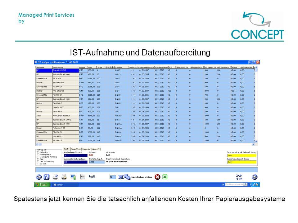 Managed Print Services by IST-Aufnahme und Datenaufbereitung Spätestens jetzt kennen Sie die tatsächlich anfallenden Kosten Ihrer Papierausgabesysteme
