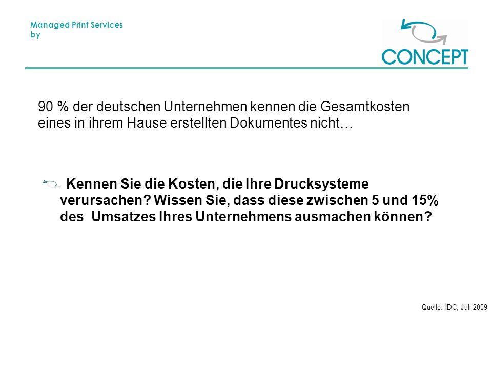 Managed Print Services by 90 % der deutschen Unternehmen kennen die Gesamtkosten eines in ihrem Hause erstellten Dokumentes nicht… Kennen Sie die Kosten, die Ihre Drucksysteme verursachen.