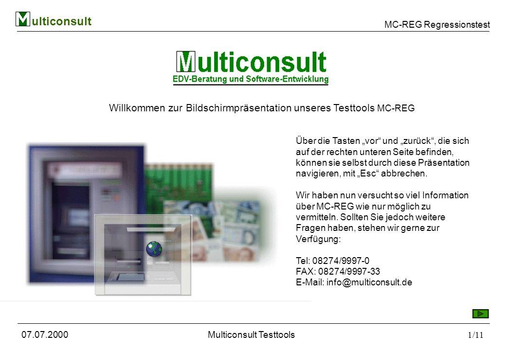 MC-REG Regressionstest ulticonsult 07.07.2000Multiconsult Testtools2/11 Die Tools sind auf einander abgestimmt,so können die Nachrichten, die Sie mit MC-DOTT erzeugen sowohl als Regressionsdaten im Modul MC-REG als auch als Lasttestsequenz für unser Modul MC-LAST verwendet werden.