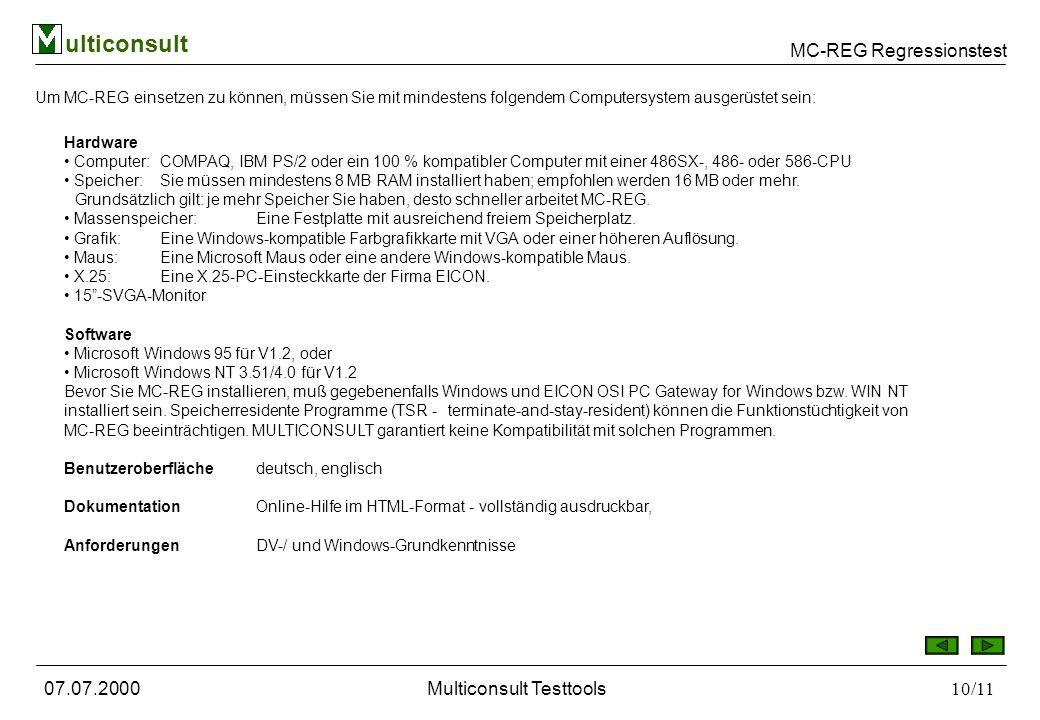 MC-REG Regressionstest ulticonsult 07.07.2000Multiconsult Testtools11/11 Wir haben uns die größte Mühe gegeben, Programme zu entwickeln, die die Anforderungen während einer Test- bzw.