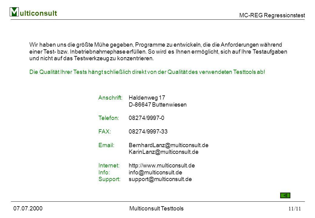 MC-REG Regressionstest ulticonsult 07.07.2000Multiconsult Testtools11/11 Wir haben uns die größte Mühe gegeben, Programme zu entwickeln, die die Anfor