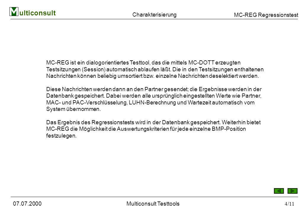 MC-REG Regressionstest ulticonsult 07.07.2000Multiconsult Testtools4/11 MC-REG ist ein dialogorientiertes Testtool, das die mittels MC-DOTT erzeugten