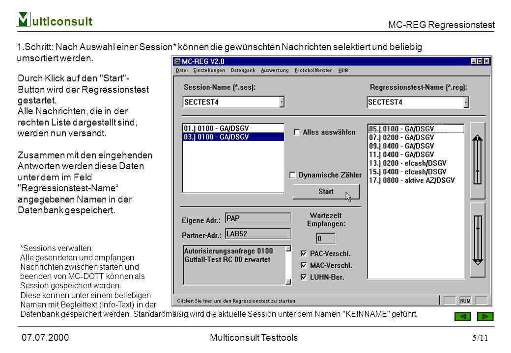 MC-REG Regressionstest ulticonsult 07.07.2000Multiconsult Testtools6/11 Alle Aktionen die im Zuge des Regressionstests durchgeführt werden, können Sie am Bildschirm mitverfolgen.