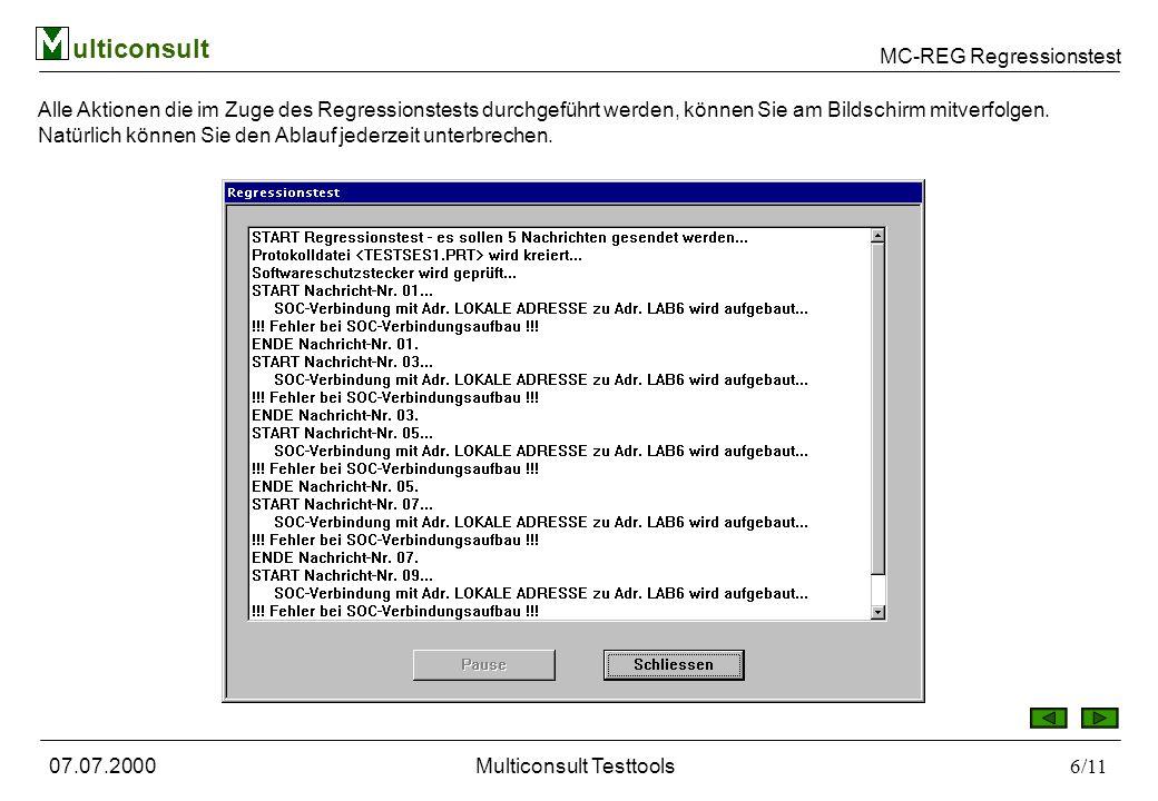 MC-REG Regressionstest ulticonsult 07.07.2000Multiconsult Testtools7/11 2.Schritt: Die Auswertung Nun können die erzeugten Regressionsdaten (Daten 2) mit gespeicherten Session-Daten (Daten 1-entsprechenden Referenz-Daten) verglichen werden.