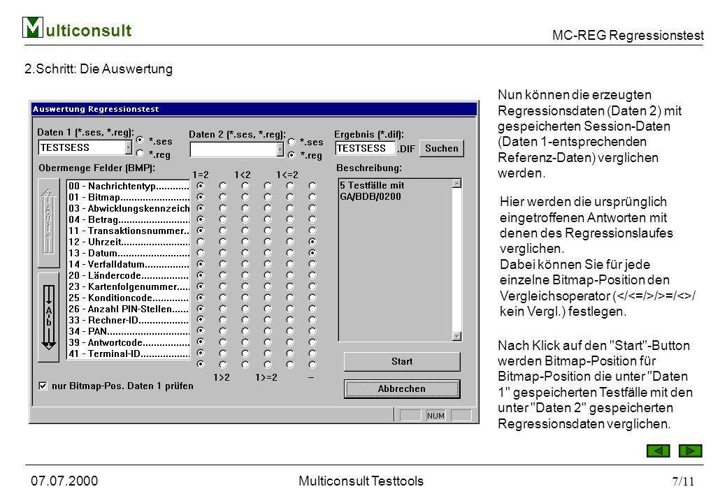MC-REG Regressionstest ulticonsult 07.07.2000Multiconsult Testtools7/11 2.Schritt: Die Auswertung Nun können die erzeugten Regressionsdaten (Daten 2)
