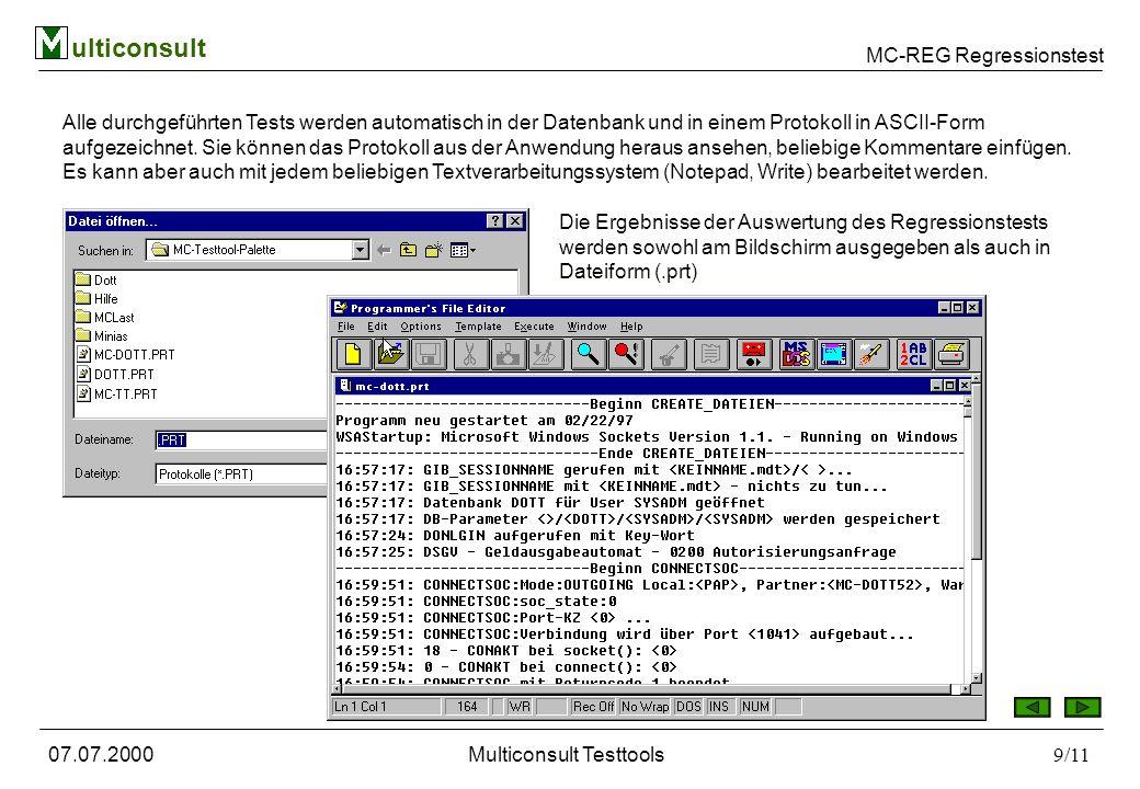 MC-REG Regressionstest ulticonsult 07.07.2000Multiconsult Testtools9/11 Alle durchgeführten Tests werden automatisch in der Datenbank und in einem Pro