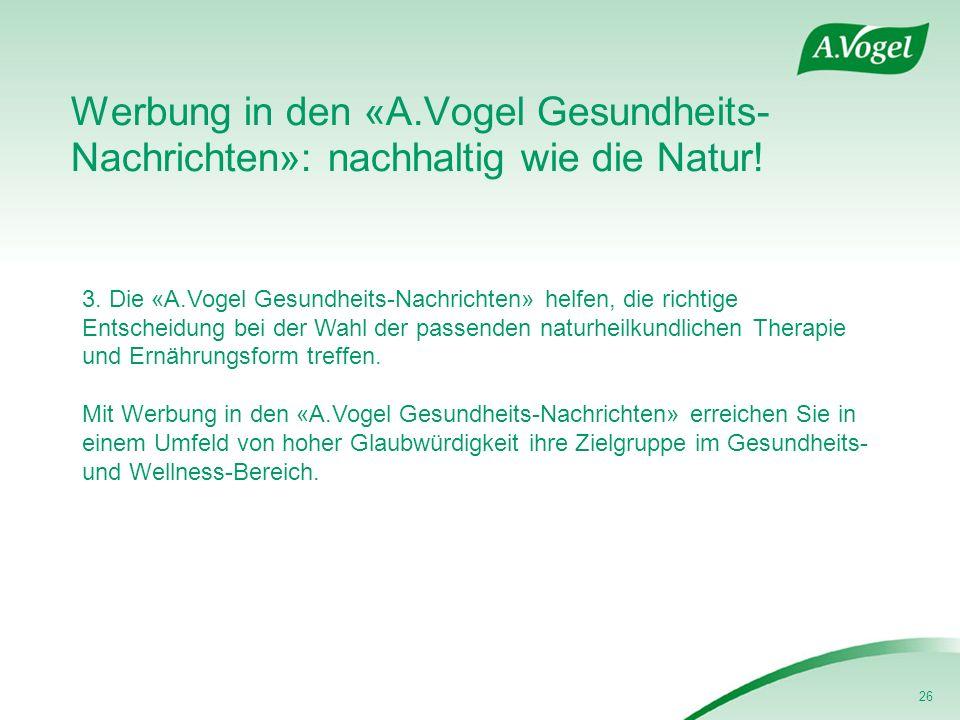 26 Werbung in den «A.Vogel Gesundheits- Nachrichten»: nachhaltig wie die Natur! 3. Die «A.Vogel Gesundheits-Nachrichten» helfen, die richtige Entschei