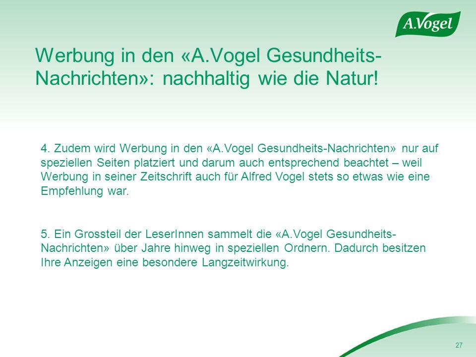 27 Werbung in den «A.Vogel Gesundheits- Nachrichten»: nachhaltig wie die Natur! 4. Zudem wird Werbung in den «A.Vogel Gesundheits-Nachrichten» nur auf