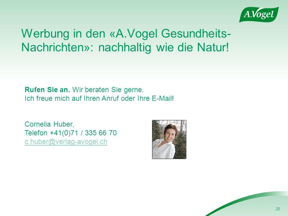 28 Werbung in den «A.Vogel Gesundheits- Nachrichten»: nachhaltig wie die Natur! Rufen Sie an. Wir beraten Sie gerne. Ich freue mich auf Ihren Anruf od