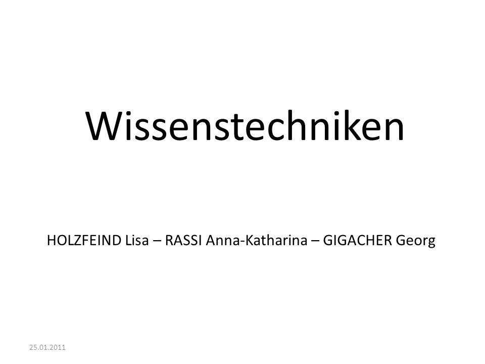 25.01.2011 Wissenstechniken HOLZFEIND Lisa – RASSI Anna-Katharina – GIGACHER Georg