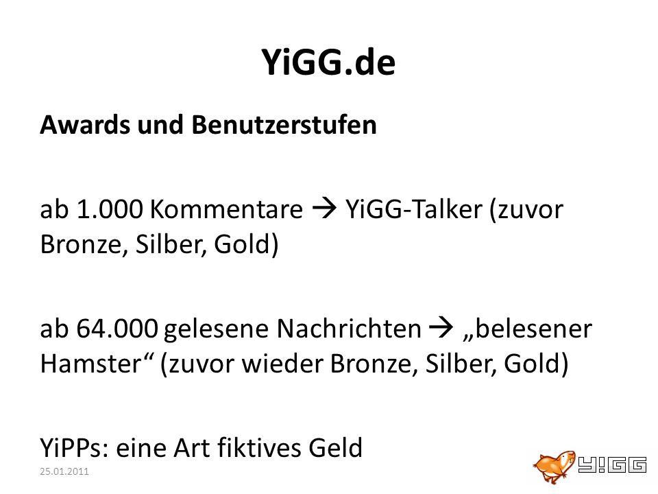 YiGG.de Awards und Benutzerstufen ab 1.000 Kommentare YiGG-Talker (zuvor Bronze, Silber, Gold) ab 64.000 gelesene Nachrichten belesener Hamster (zuvor