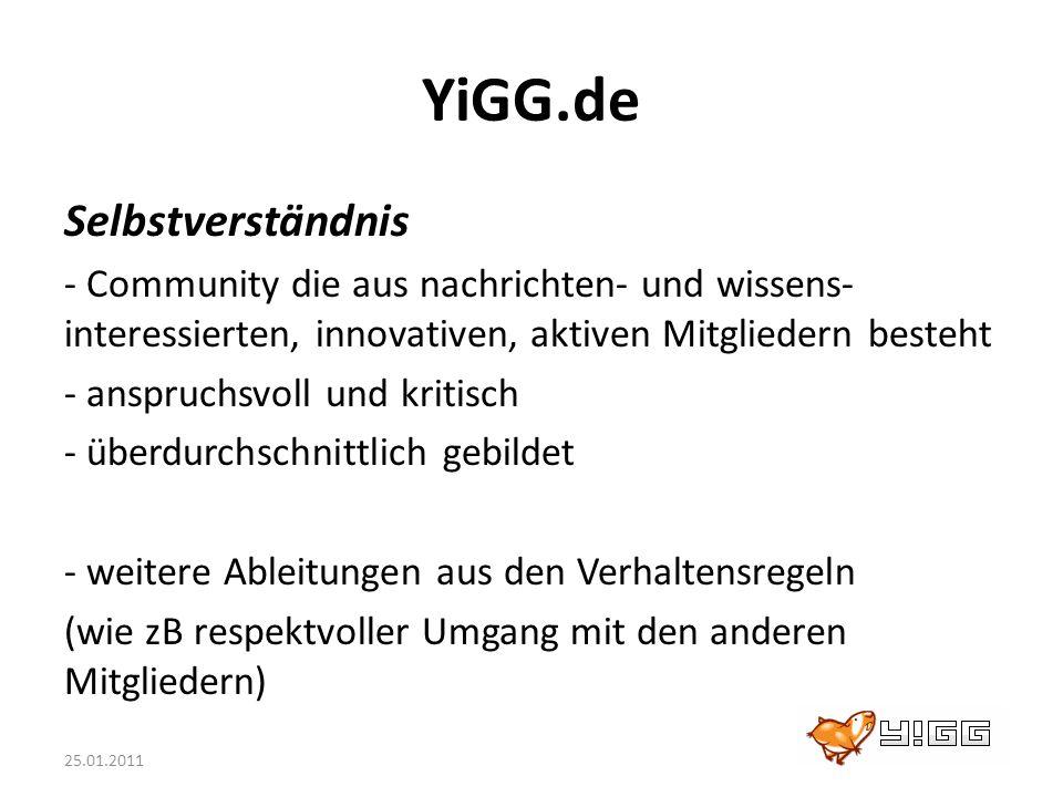 25.01.2011 YiGG.de Selbstverständnis - Community die aus nachrichten- und wissens- interessierten, innovativen, aktiven Mitgliedern besteht - anspruch