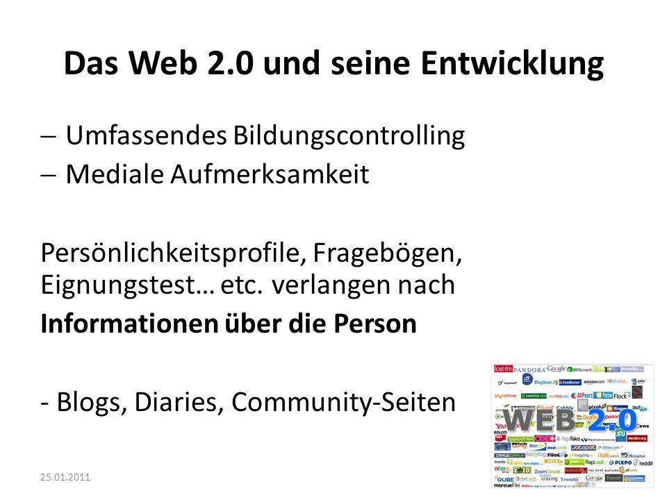 25.01.2011 Das Web 2.0 und seine Entwicklung Umfassendes Bildungscontrolling Mediale Aufmerksamkeit Persönlichkeitsprofile, Fragebögen, Eignungstest…