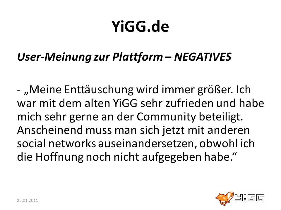 25.01.2011 YiGG.de User-Meinung zur Plattform – NEGATIVES - Meine Enttäuschung wird immer größer. Ich war mit dem alten YiGG sehr zufrieden und habe m