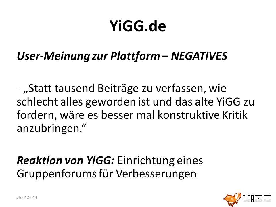 25.01.2011 YiGG.de User-Meinung zur Plattform – NEGATIVES - Statt tausend Beiträge zu verfassen, wie schlecht alles geworden ist und das alte YiGG zu