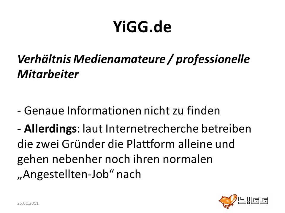 25.01.2011 YiGG.de Verhältnis Medienamateure / professionelle Mitarbeiter - Genaue Informationen nicht zu finden - Allerdings: laut Internetrecherche