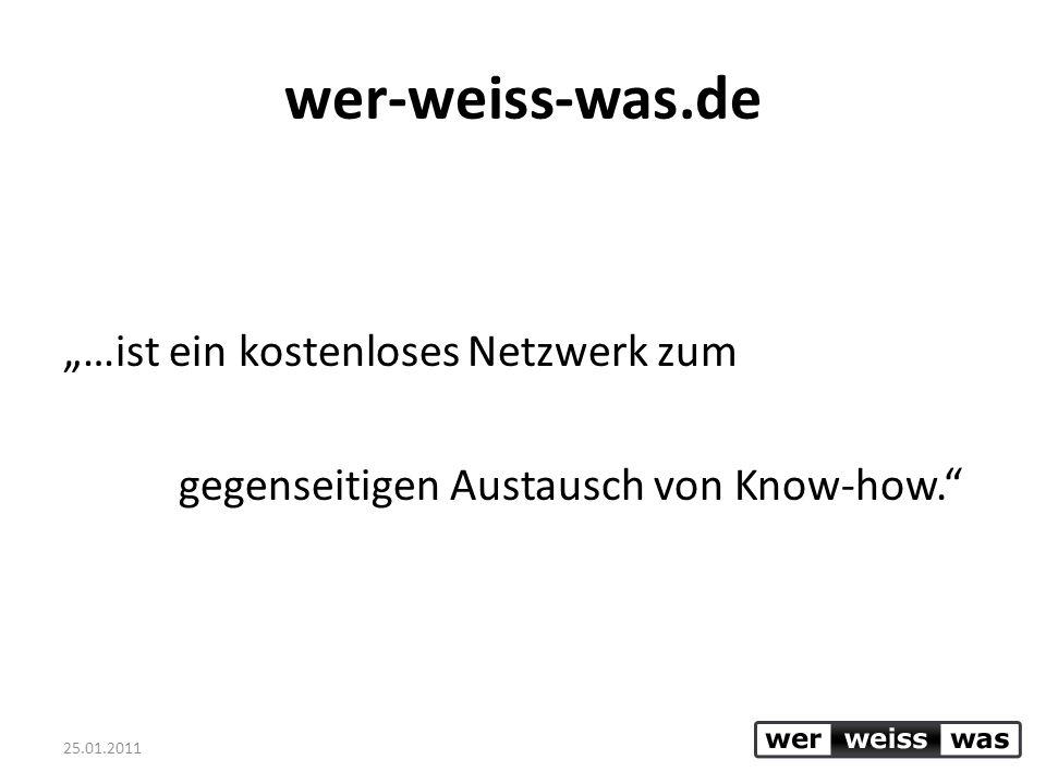 25.01.2011 wer-weiss-was.de …ist ein kostenloses Netzwerk zum gegenseitigen Austausch von Know-how.