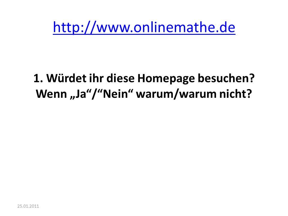 http://www.onlinemathe.de 1. Würdet ihr diese Homepage besuchen? Wenn Ja/Nein warum/warum nicht?