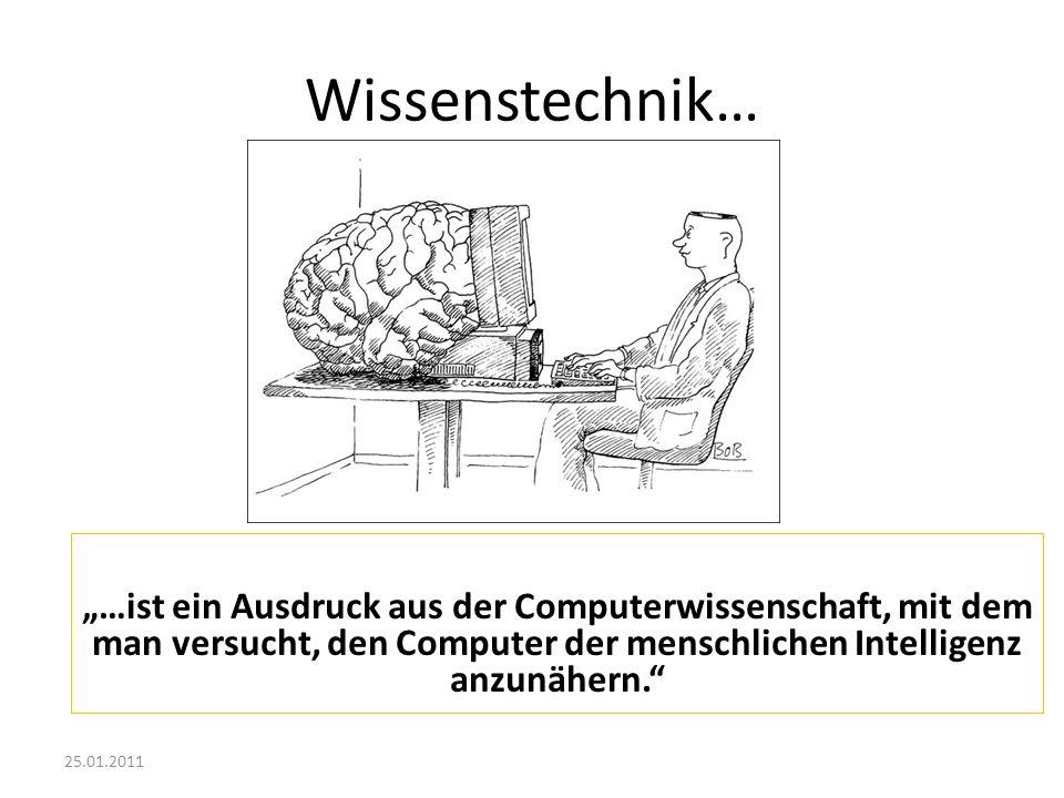 25.01.2011 Wissenstechnik… …ist ein Ausdruck aus der Computerwissenschaft, mit dem man versucht, den Computer der menschlichen Intelligenz anzunähern.