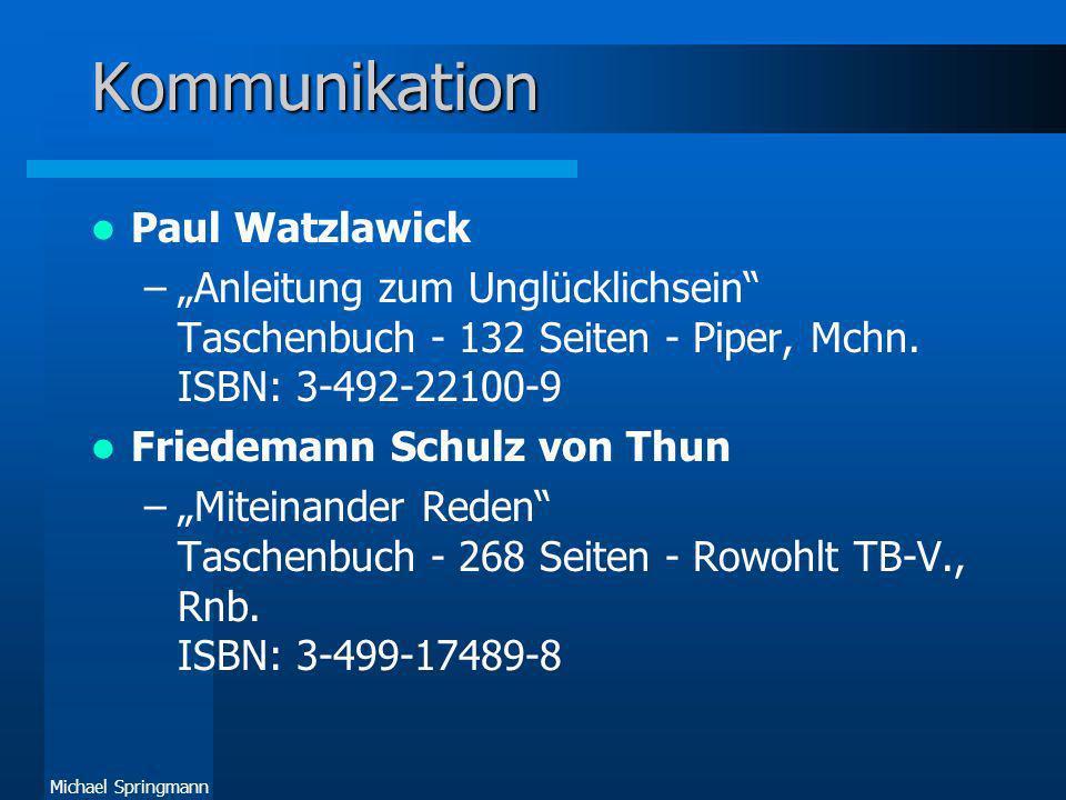 Michael Springmann Kommunikation Paul Watzlawick –Anleitung zum Unglücklichsein Taschenbuch - 132 Seiten - Piper, Mchn. ISBN: 3-492-22100-9 Friedemann