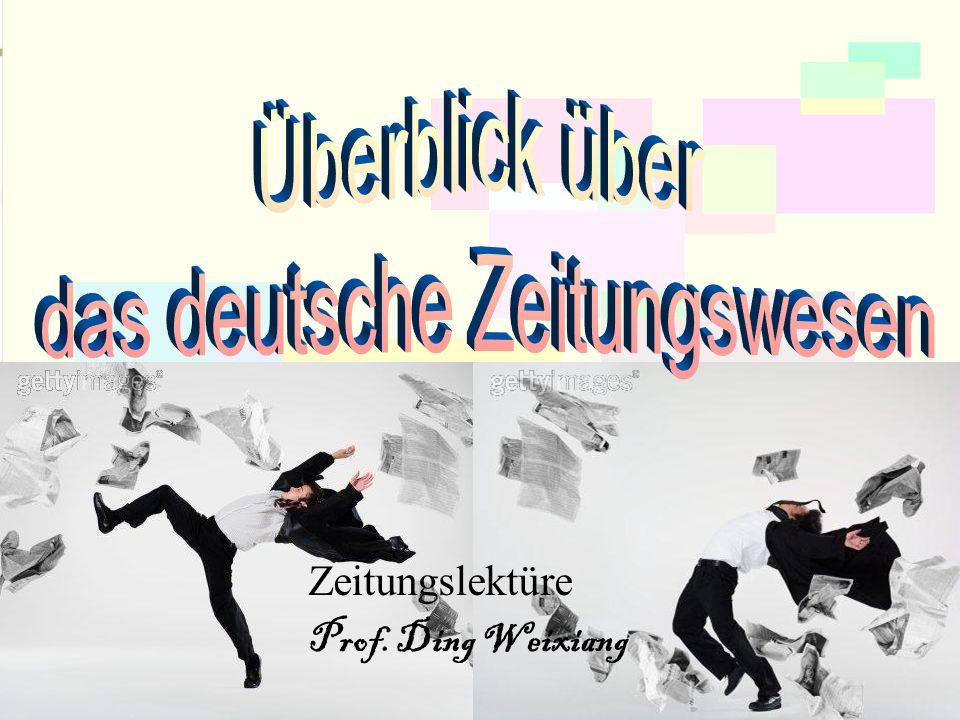Zeitungslektüre Prof.DingWeixiang Vier Deutsche Tageszeitungen ----Bild Ob man sie haßt oder liebt, das Bild-Erfolgsrezept- Vereinfachung, viele Bilder und Zeichnungen, große Schlagzeilen, Sex, Verrechen und Sport - läßt kaum einen Bürger unberührt.