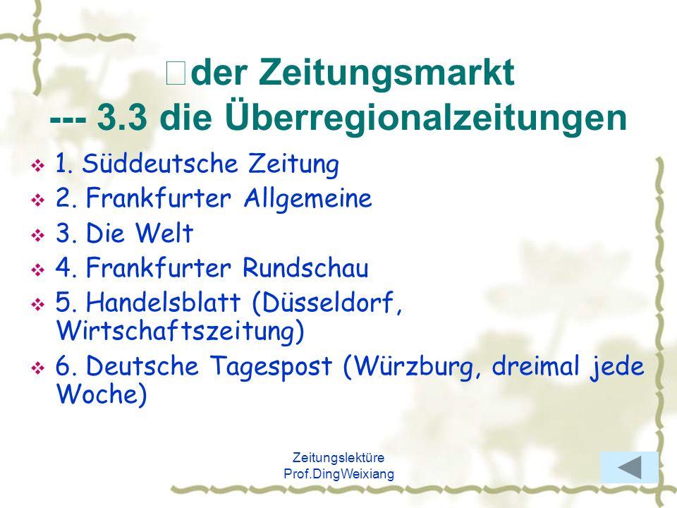 Zeitungslektüre Prof.DingWeixiang der Zeitungsmarkt --- 3.3 die Überregionalzeitungen 1. Süddeutsche Zeitung 2. Frankfurter Allgemeine 3. Die Welt 4.