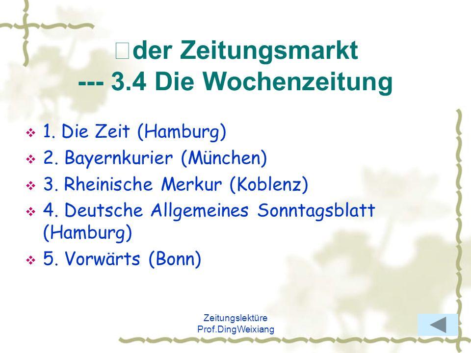Zeitungslektüre Prof.DingWeixiang der Zeitungsmarkt --- 3.4 Die Wochenzeitung 1. Die Zeit (Hamburg) 2. Bayernkurier (München) 3. Rheinische Merkur (Ko
