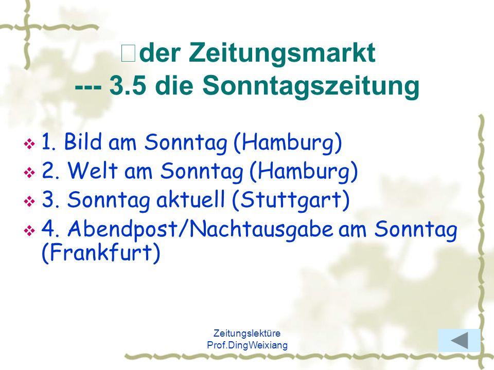 Zeitungslektüre Prof.DingWeixiang der Zeitungsmarkt --- 3.5 die Sonntagszeitung 1. Bild am Sonntag (Hamburg) 2. Welt am Sonntag (Hamburg) 3. Sonntag a