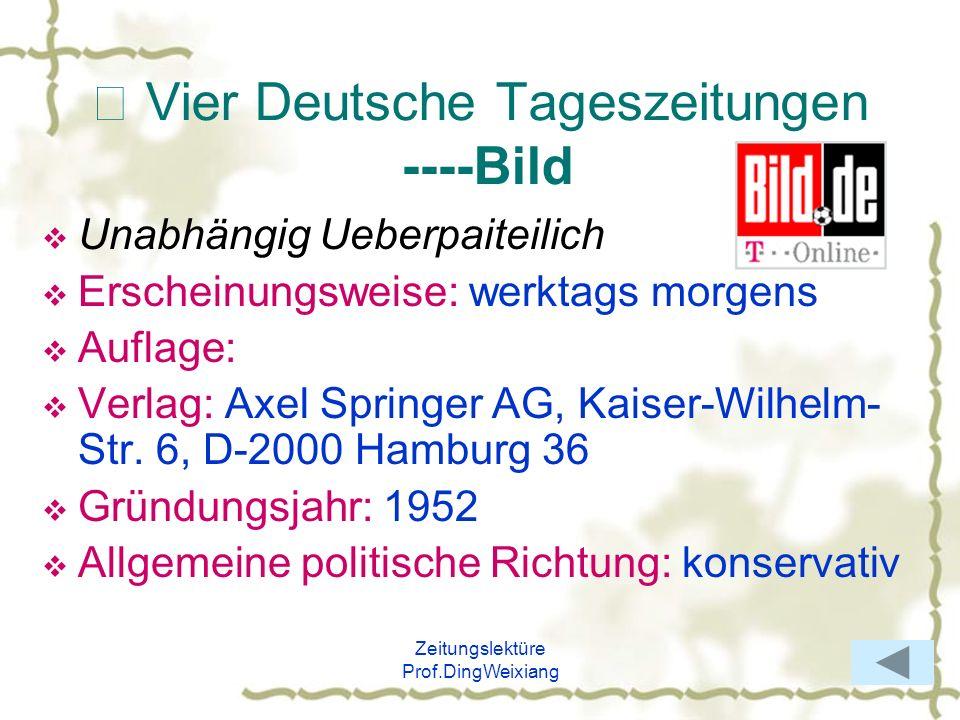 Zeitungslektüre Prof.DingWeixiang Vier Deutsche Tageszeitungen ----Bild Unabhängig Ueberpaiteilich Erscheinungsweise: werktags morgens Auflage: Verlag