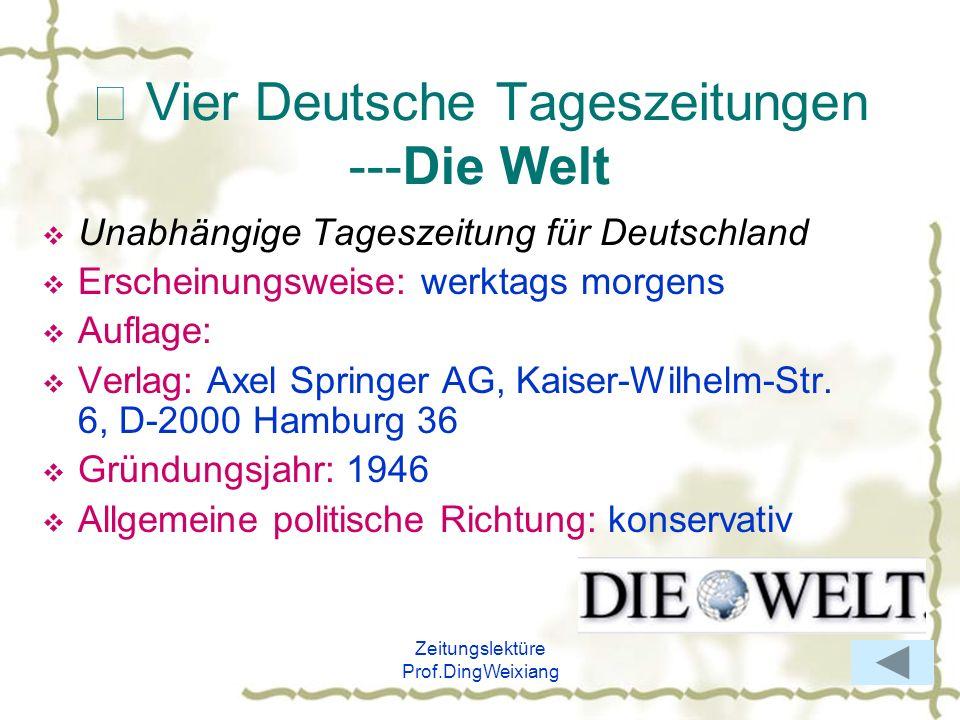 Zeitungslektüre Prof.DingWeixiang Vier Deutsche Tageszeitungen ---Die Welt Unabhängige Tageszeitung für Deutschland Erscheinungsweise: werktags morgen