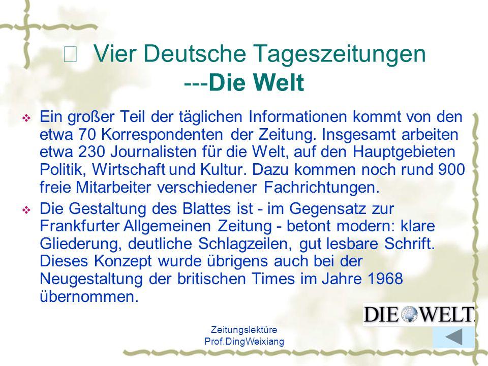 Zeitungslektüre Prof.DingWeixiang Vier Deutsche Tageszeitungen ---Die Welt Ein großer Teil der täglichen Informationen kommt von den etwa 70 Korrespon