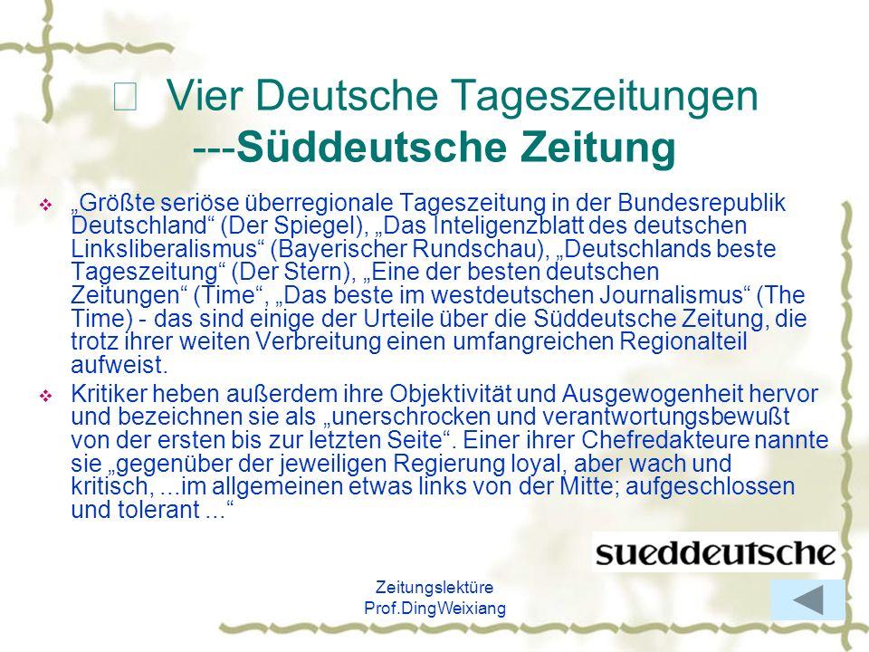 Zeitungslektüre Prof.DingWeixiang Vier Deutsche Tageszeitungen ---Süddeutsche Zeitung Größte seriöse überregionale Tageszeitung in der Bundesrepublik