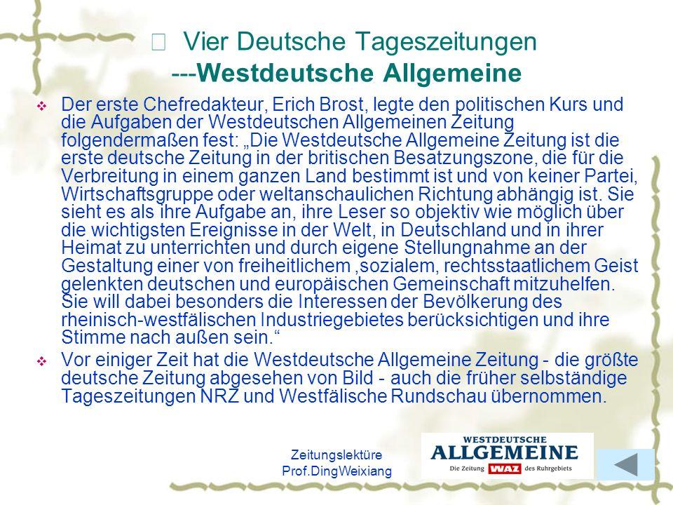 Zeitungslektüre Prof.DingWeixiang Vier Deutsche Tageszeitungen ---Westdeutsche Allgemeine Der erste Chefredakteur, Erich Brost, legte den politischen