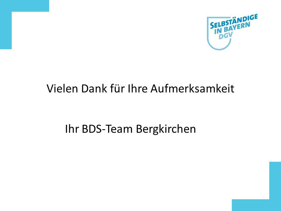 Vielen Dank für Ihre Aufmerksamkeit Ihr BDS-Team Bergkirchen