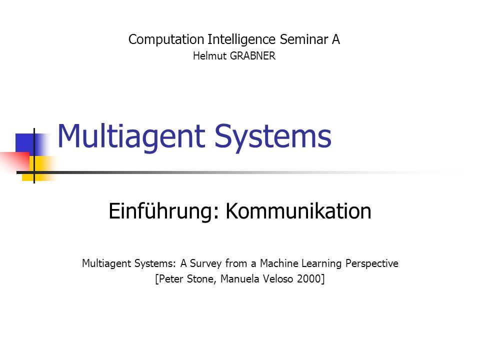Übersicht Kurze Wiederholung Homogeneous Communication MA Beispiel: Reaktives Multiagentensystem Heterogeneous Communication MA Interaktionen Multiagent Q-Learning