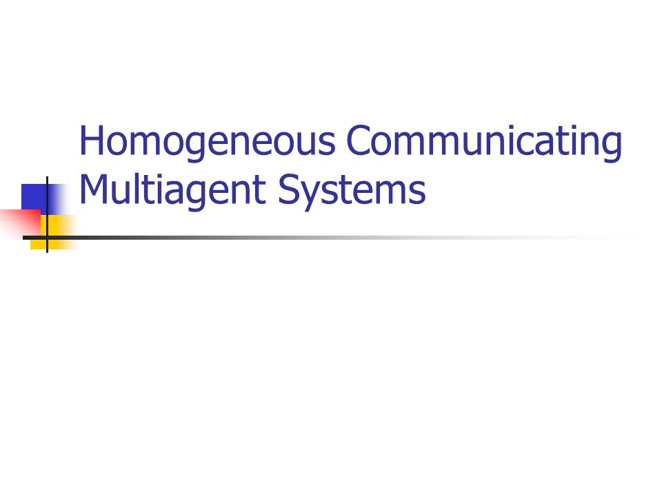 Homogeneous Communicating Multiagent Systems Allgemein Agenten können direkt (!) miteinander kommunizieren gleicher Aufbau, nur Input variiert