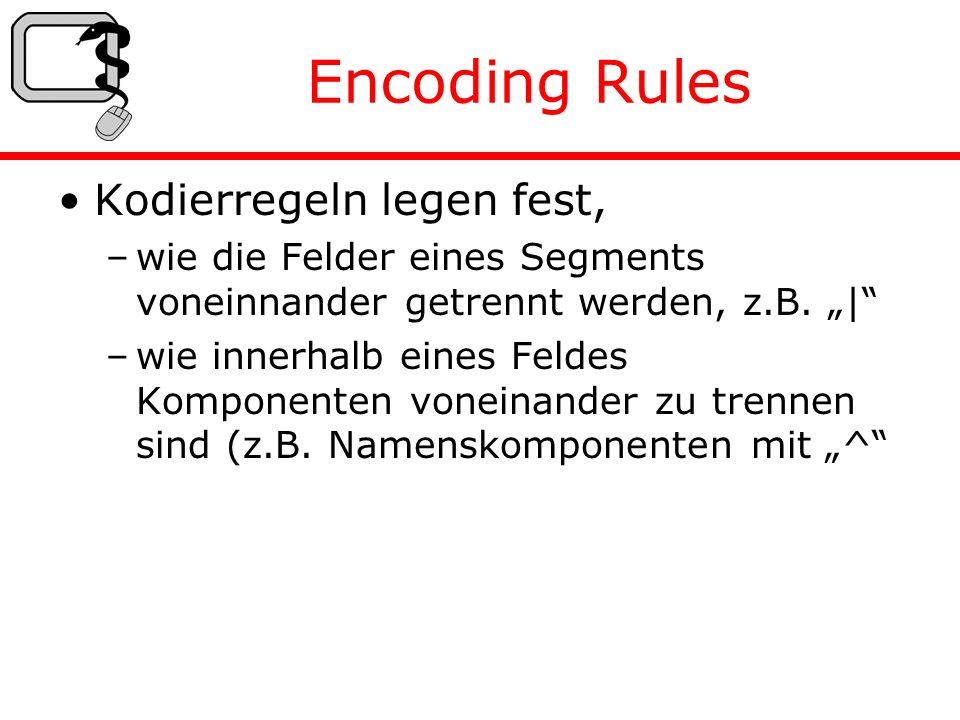 Encoding Rules Kodierregeln legen fest, –wie die Felder eines Segments voneinnander getrennt werden, z.B.