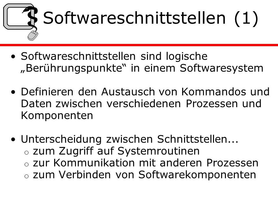 Softwareschnittstellen (1) Softwareschnittstellen sind logische Berührungspunkte in einem Softwaresystem Definieren den Austausch von Kommandos und Daten zwischen verschiedenen Prozessen und Komponenten Unterscheidung zwischen Schnittstellen...