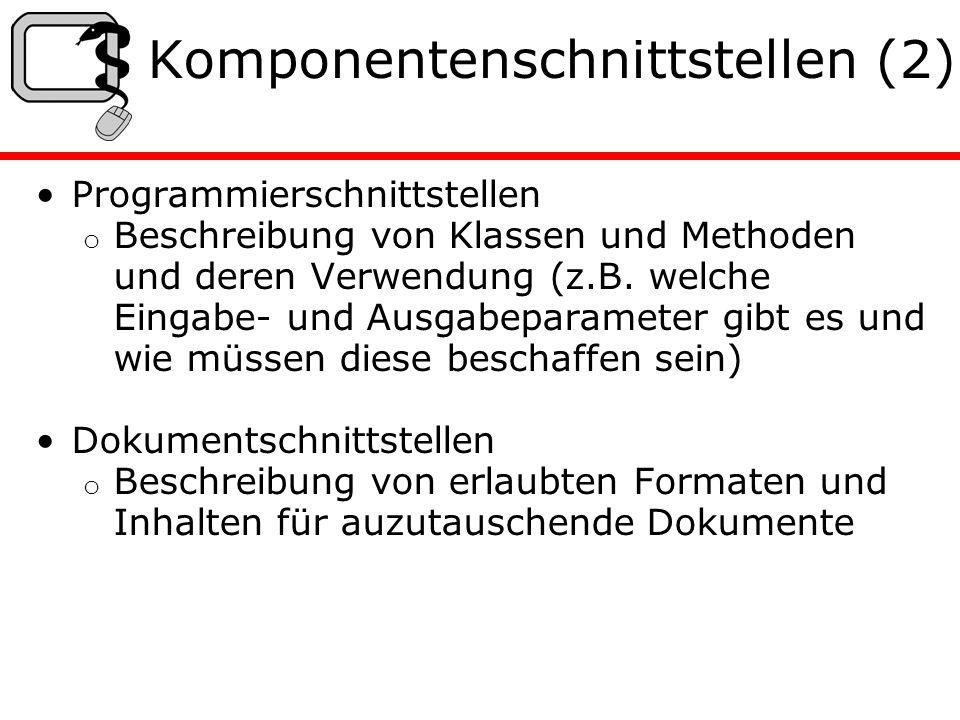 Komponentenschnittstellen (2) Programmierschnittstellen o Beschreibung von Klassen und Methoden und deren Verwendung (z.B.