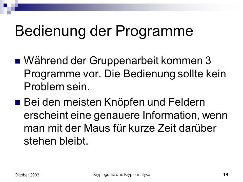 Kryptografie und Kryptoanalyse14 Oktober 2003 Bedienung der Programme Während der Gruppenarbeit kommen 3 Programme vor. Die Bedienung sollte kein Prob