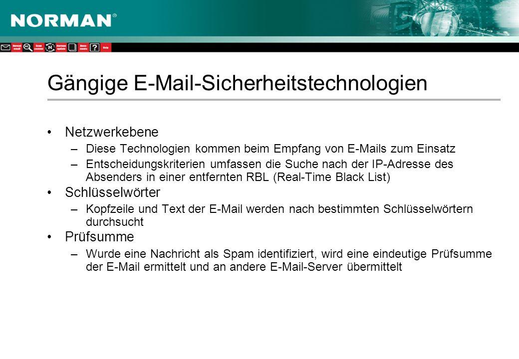 Gängige E-Mail-Sicherheitstechnologien Netzwerkebene –Diese Technologien kommen beim Empfang von E-Mails zum Einsatz –Entscheidungskriterien umfassen die Suche nach der IP-Adresse des Absenders in einer entfernten RBL (Real-Time Black List) Schlüsselwörter –Kopfzeile und Text der E-Mail werden nach bestimmten Schlüsselwörtern durchsucht Prüfsumme –Wurde eine Nachricht als Spam identifiziert, wird eine eindeutige Prüfsumme der E-Mail ermittelt und an andere E-Mail-Server übermittelt
