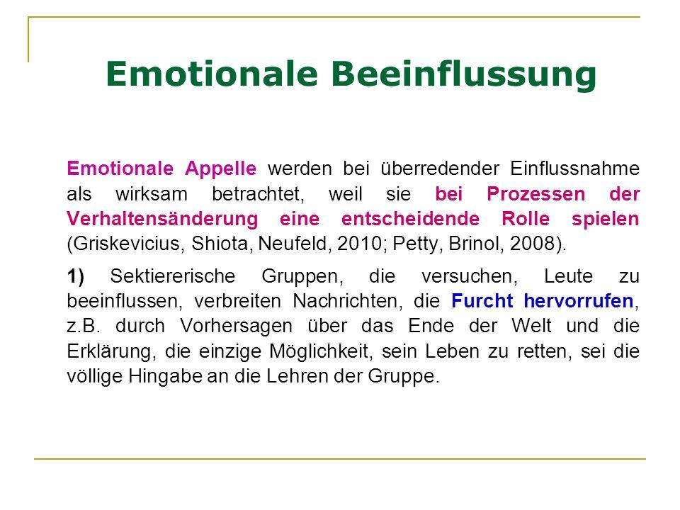 Emotionale Beeinflussung Emotionale Appelle werden bei überredender Einflussnahme als wirksam betrachtet, weil sie bei Prozessen der Verhaltensänderun