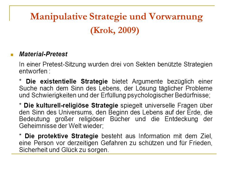 Manipulative Strategie und Vorwarnung (Krok, 2009) Material-Pretest In einer Pretest-Sitzung wurden drei von Sekten benützte Strategien entworfen : *