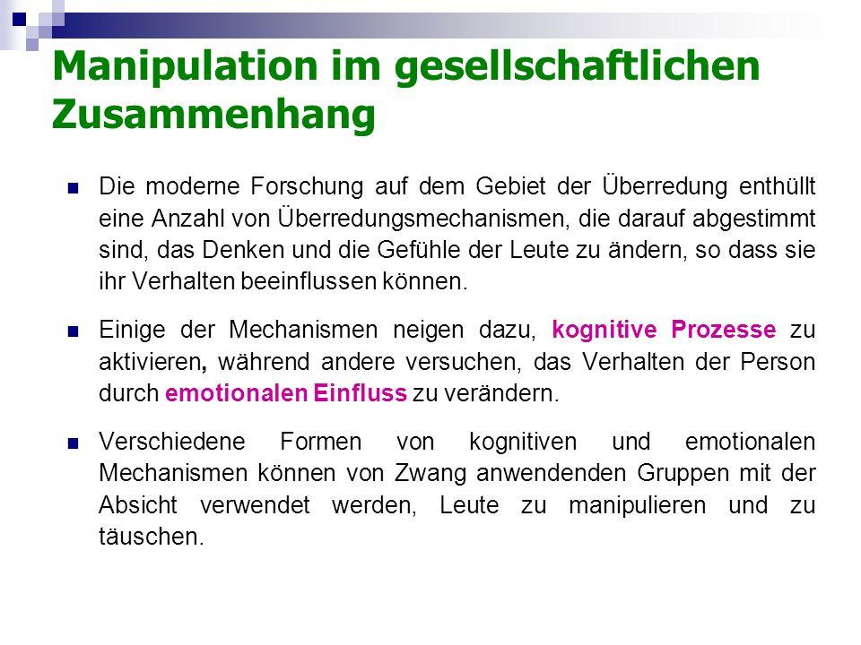 Manipulation im gesellschaftlichen Zusammenhang Die moderne Forschung auf dem Gebiet der Überredung enthüllt eine Anzahl von Überredungsmechanismen, d