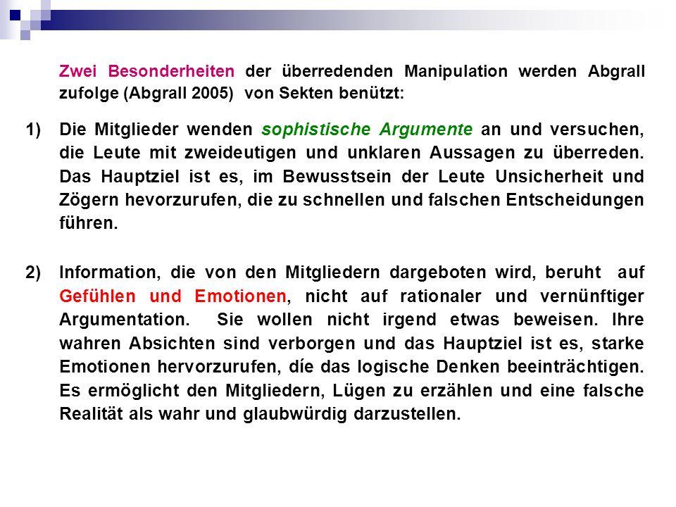 Zwei Besonderheiten der überredenden Manipulation werden Abgrall zufolge (Abgrall 2005) von Sekten benützt: 1)Die Mitglieder wenden sophistische Argum