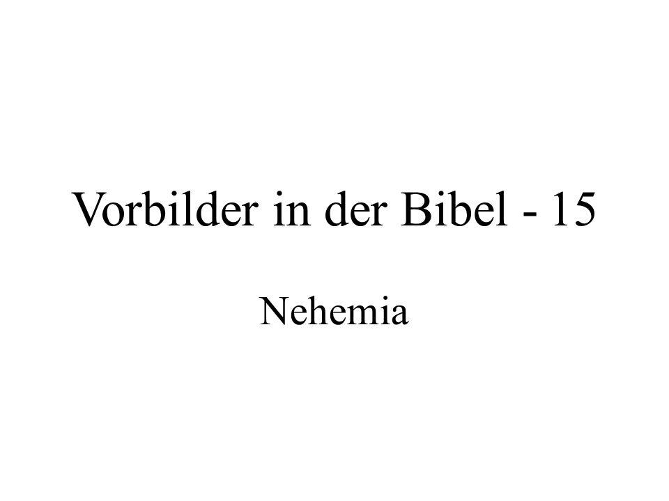 Vorbilder in der Bibel - 15 Nehemia