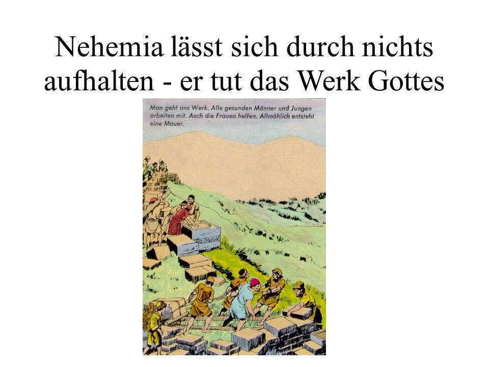 Nehemia lässt sich durch nichts aufhalten - er tut das Werk Gottes