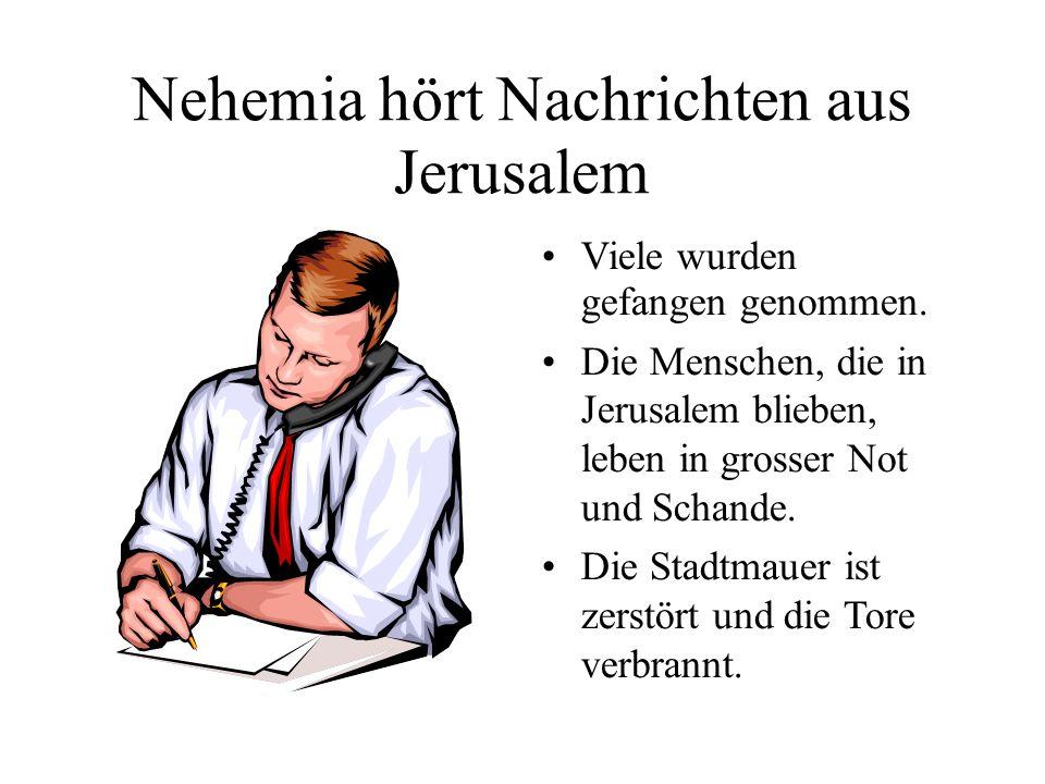 Nehemia hört Nachrichten aus Jerusalem Viele wurden gefangen genommen. Die Menschen, die in Jerusalem blieben, leben in grosser Not und Schande. Die S