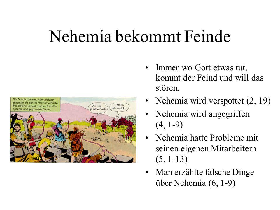 Nehemia bekommt Feinde Immer wo Gott etwas tut, kommt der Feind und will das stören. Nehemia wird verspottet (2, 19) Nehemia wird angegriffen (4, 1-9)